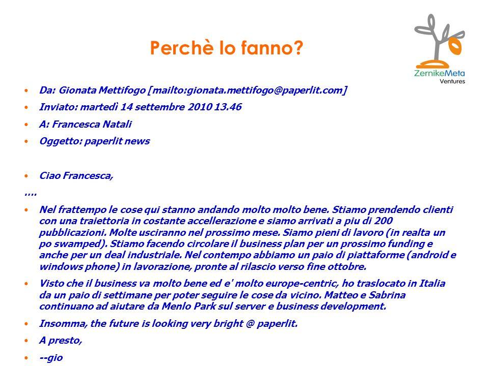 Perchè lo fanno Da: Gionata Mettifogo [mailto:gionata.mettifogo@paperlit.com] Inviato: martedì 14 settembre 2010 13.46.